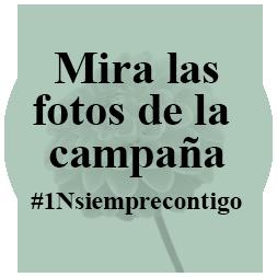 Mira las fotos de la campaña #1Nsiemprecontigo